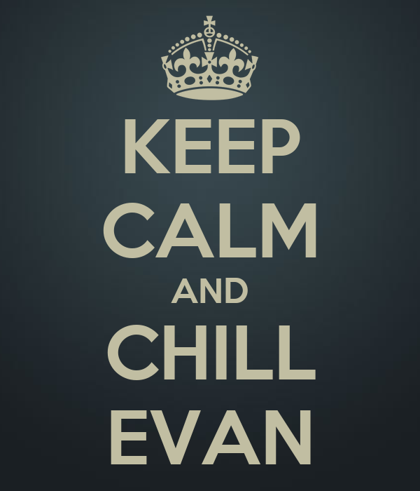 KEEP CALM AND CHILL EVAN