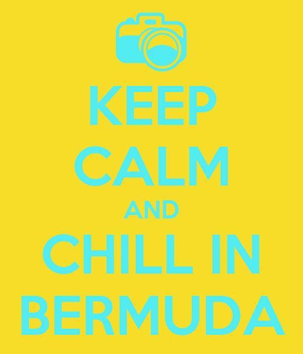 KEEP CALM AND CHILL IN BERMUDA