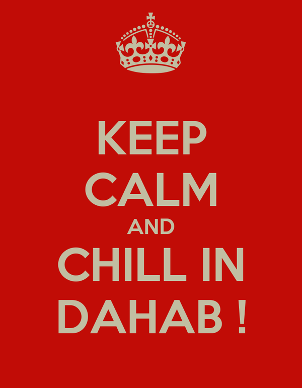 KEEP CALM AND CHILL IN DAHAB !