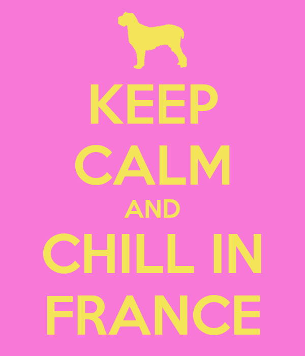 KEEP CALM AND CHILL IN FRANCE