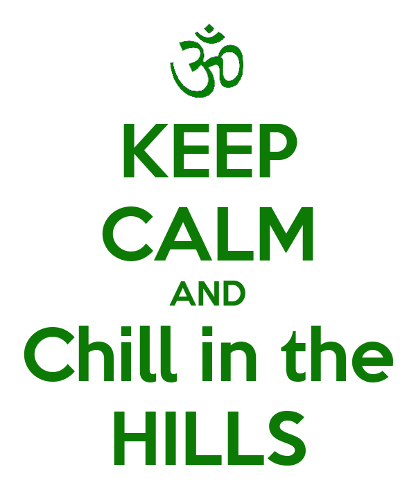 KEEP CALM AND Chill in the HILLS