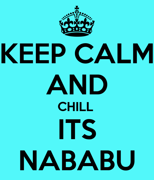 KEEP CALM AND CHILL  ITS NABABU