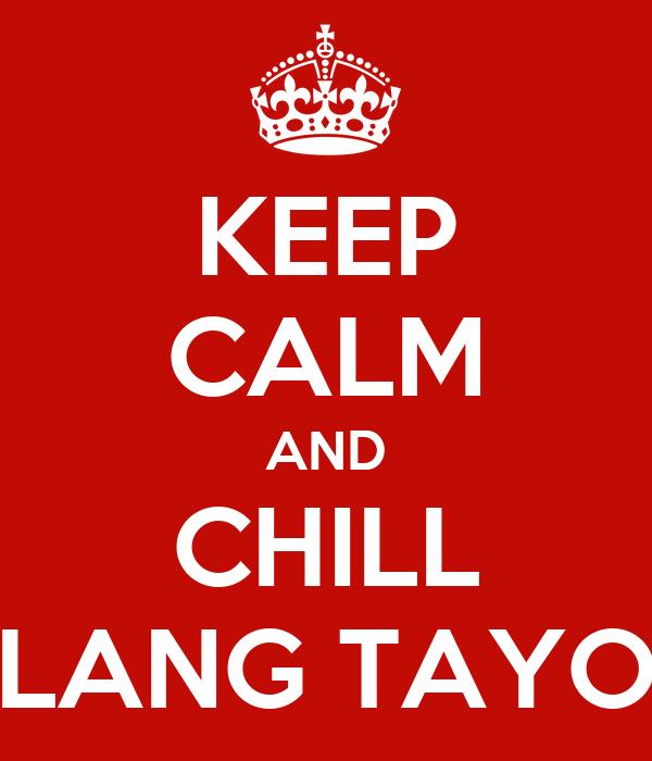 KEEP CALM AND CHILL LANG TAYO