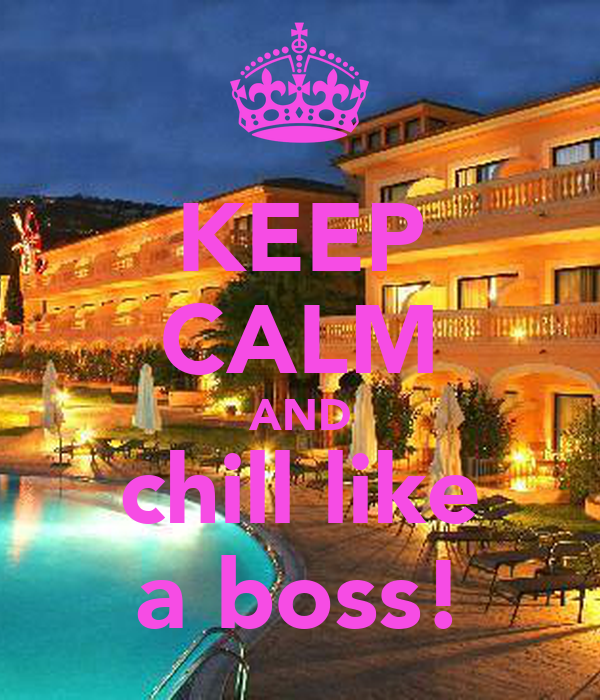 KEEP CALM AND chill like a boss!