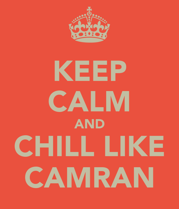 KEEP CALM AND CHILL LIKE CAMRAN