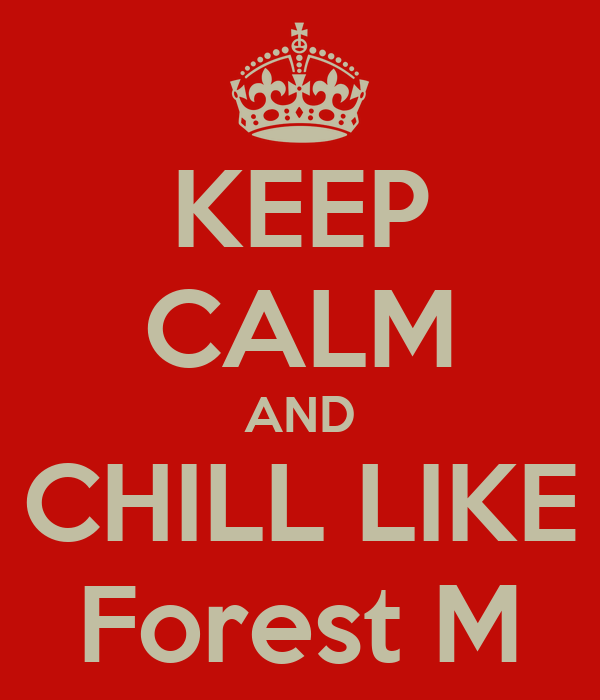 KEEP CALM AND CHILL LIKE Forest M