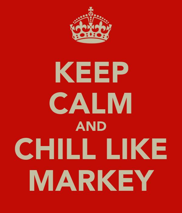KEEP CALM AND CHILL LIKE MARKEY