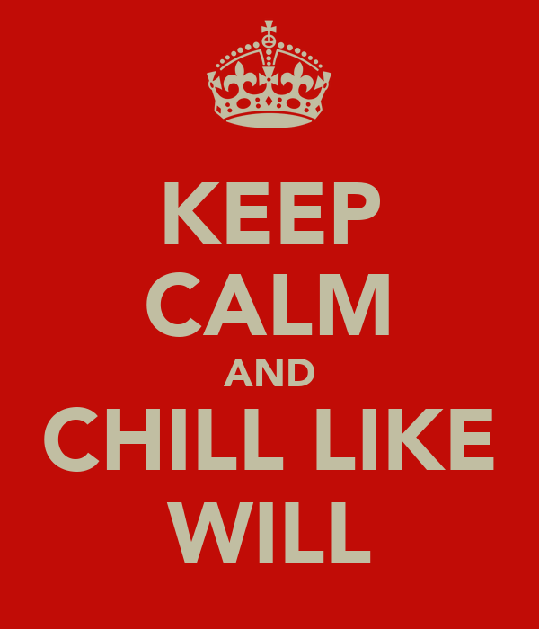 KEEP CALM AND CHILL LIKE WILL