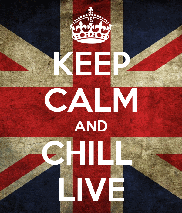 KEEP CALM AND CHILL  LIVE