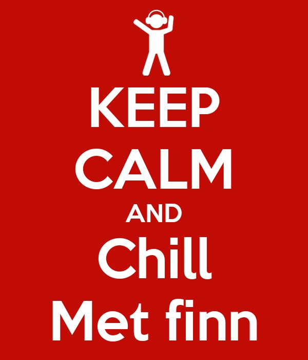 KEEP CALM AND Chill Met finn