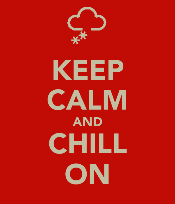 KEEP CALM AND CHILL ON