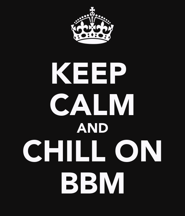 KEEP  CALM AND CHILL ON BBM
