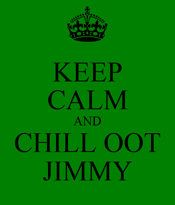 KEEP CALM AND CHILL OOT JIMMY