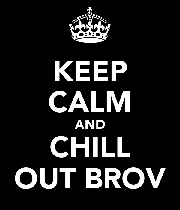 KEEP CALM AND CHILL OUT BROV