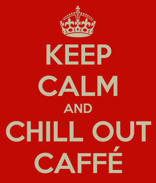 KEEP CALM AND CHILL OUT CAFFÉ