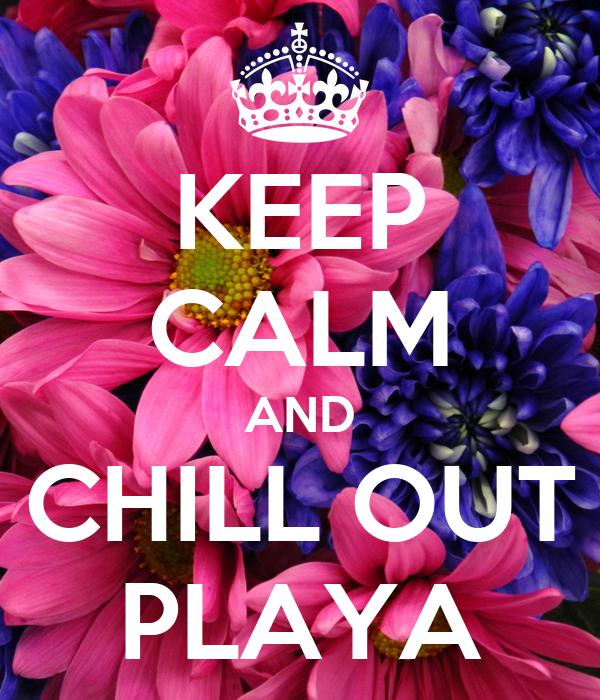 KEEP CALM AND CHILL OUT PLAYA