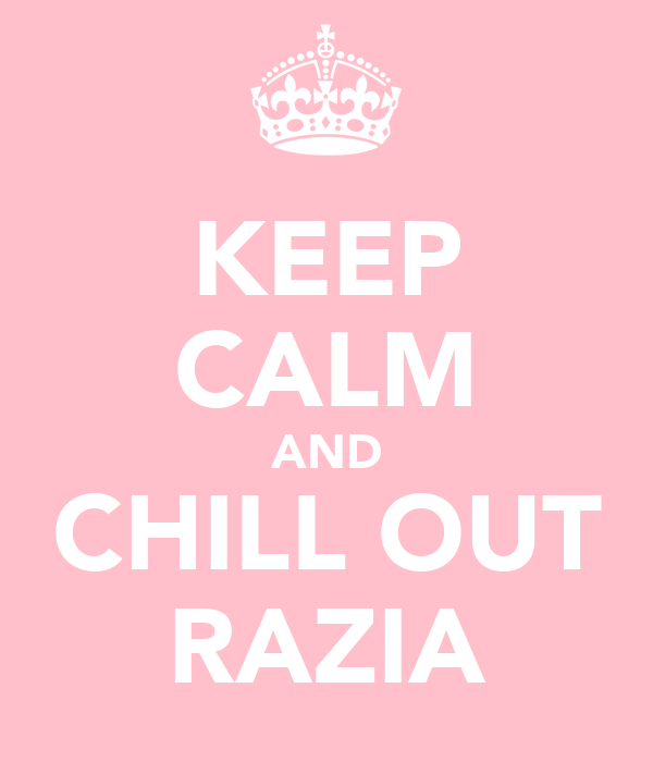 KEEP CALM AND CHILL OUT RAZIA