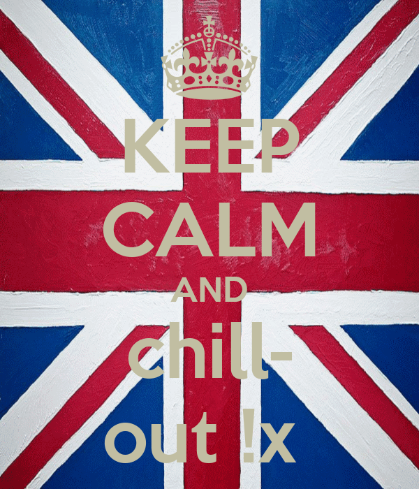 KEEP CALM AND chill- out !x
