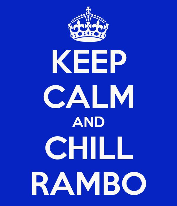 KEEP CALM AND CHILL RAMBO