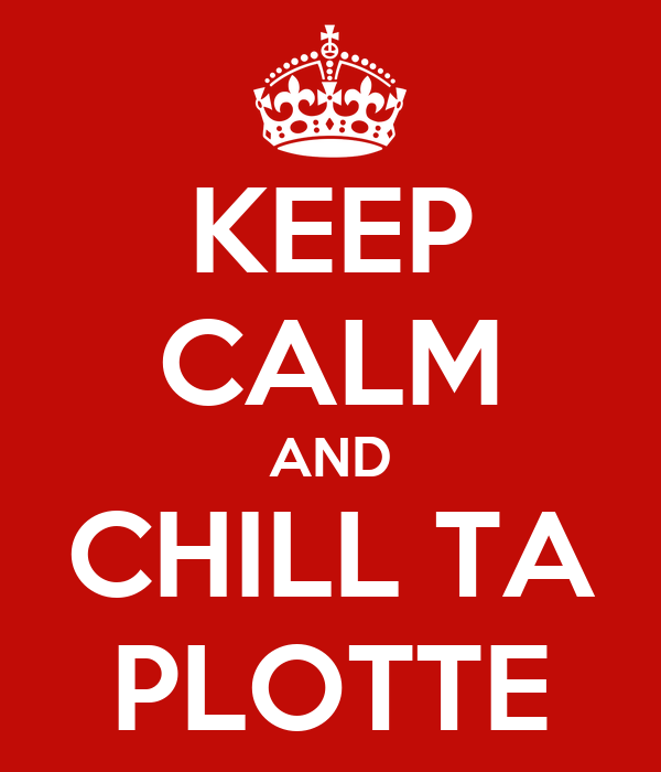KEEP CALM AND CHILL TA PLOTTE