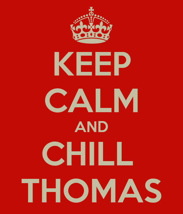 KEEP CALM AND CHILL  THOMAS