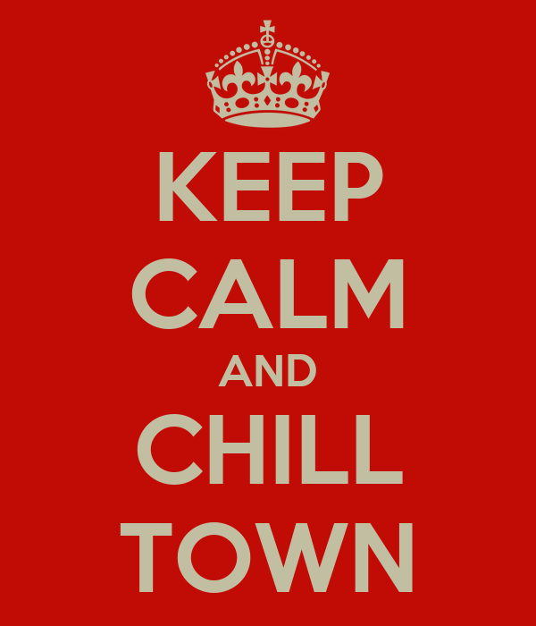 KEEP CALM AND CHILL TOWN