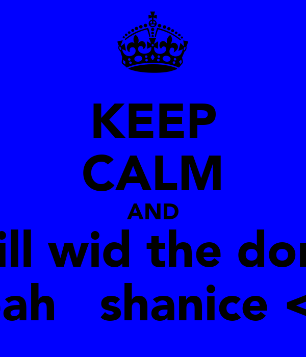 KEEP CALM AND chill wid the don's leah   shanice <3