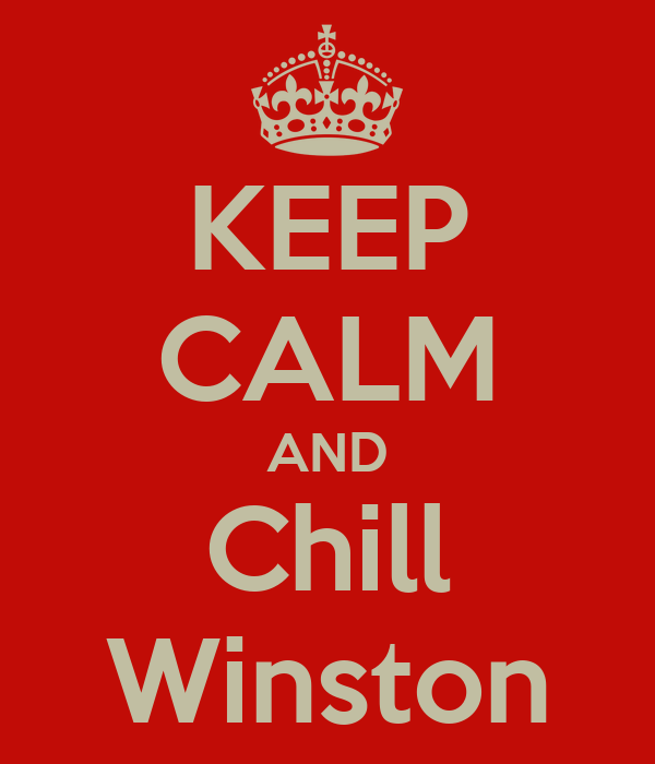 KEEP CALM AND Chill Winston