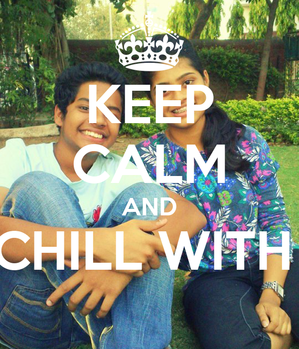 KEEP CALM AND CHILL WITH