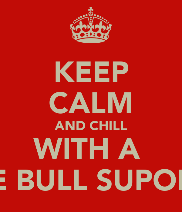 KEEP CALM AND CHILL WITH A  BLUE BULL SUPORTER