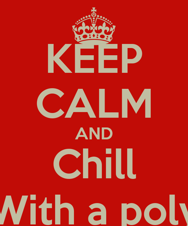KEEP CALM AND Chill With a poly