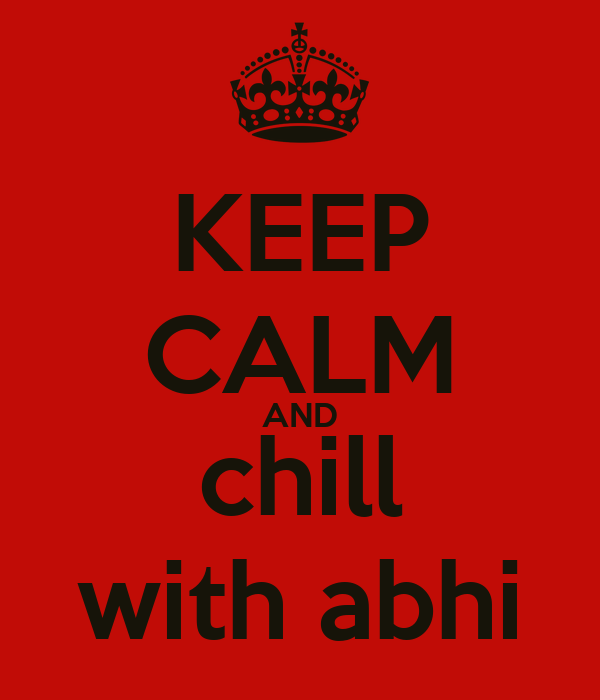 KEEP CALM AND chill with abhi
