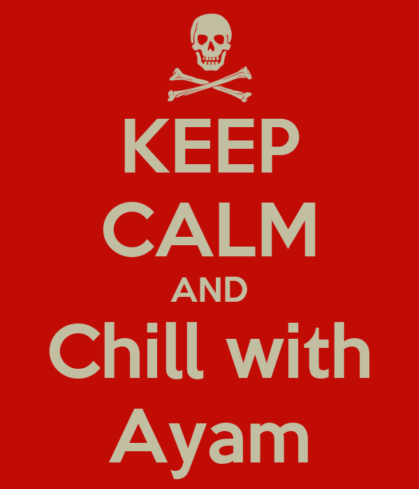 KEEP CALM AND Chill with Ayam