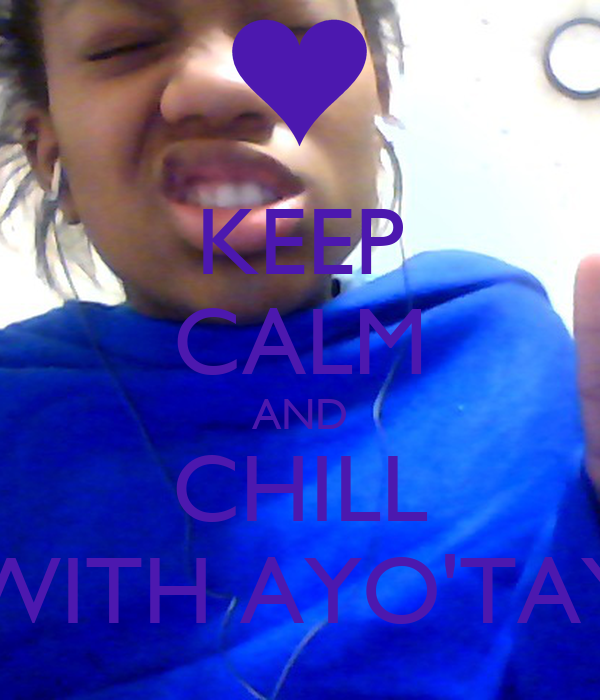 KEEP CALM AND CHILL WITH AYO'TAY