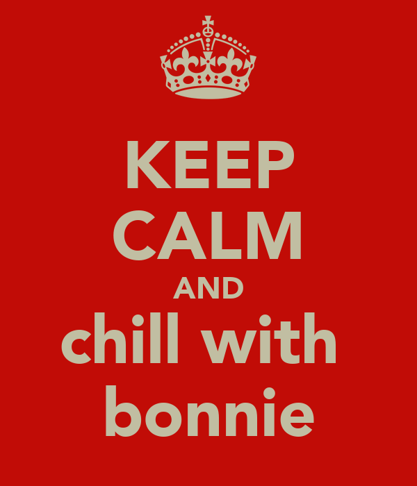 KEEP CALM AND chill with  bonnie