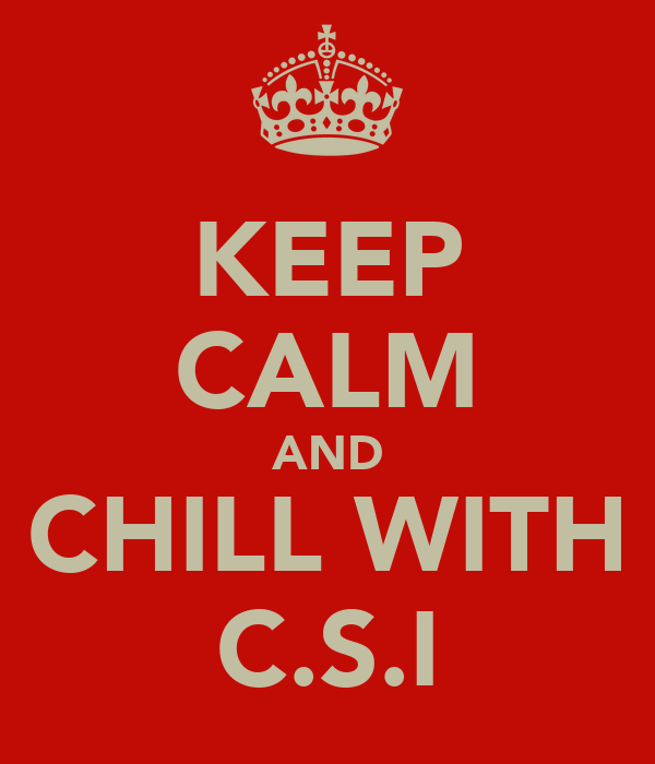 KEEP CALM AND CHILL WITH C.S.I