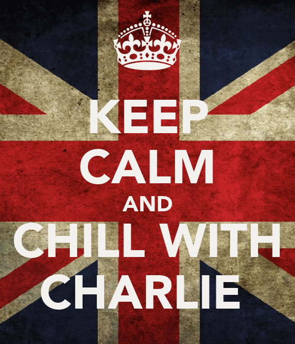 KEEP CALM AND CHILL WITH CHARLIE