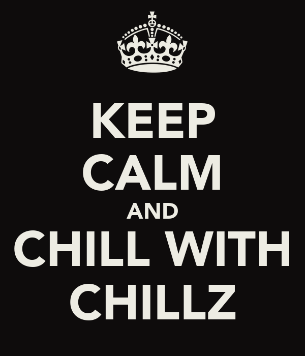 KEEP CALM AND CHILL WITH CHILLZ