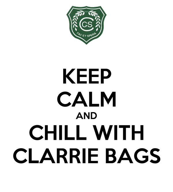 KEEP CALM AND CHILL WITH CLARRIE BAGS