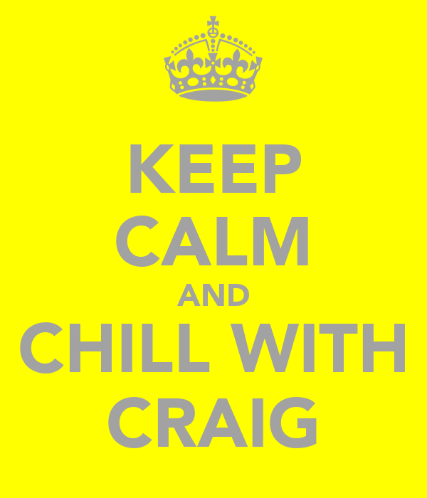KEEP CALM AND CHILL WITH CRAIG