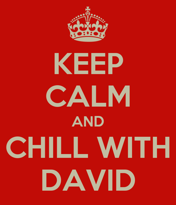 KEEP CALM AND CHILL WITH DAVID