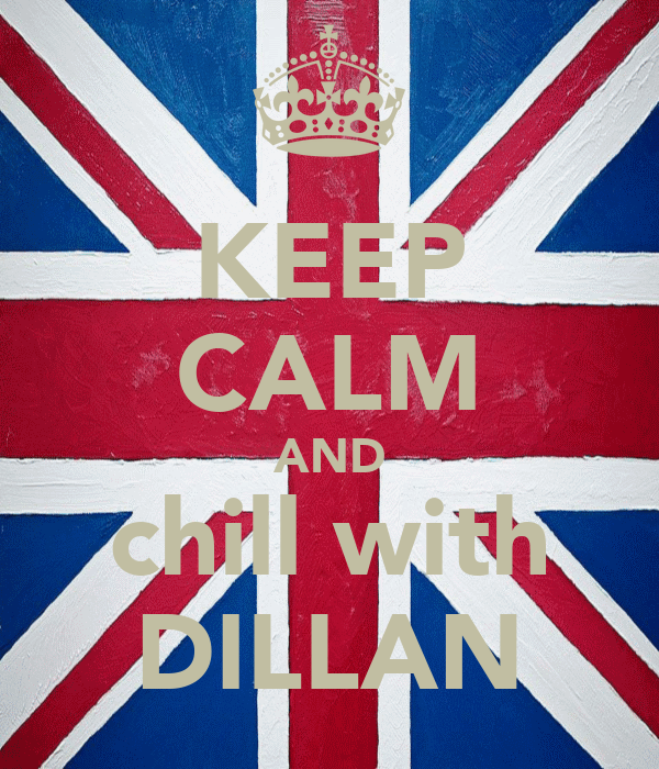 KEEP CALM AND chill with DILLAN