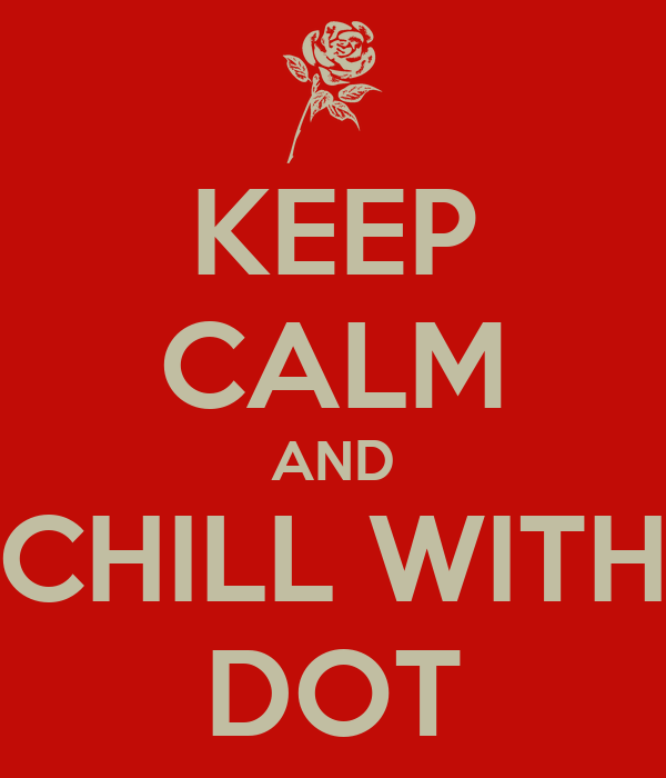 KEEP CALM AND CHILL WITH DOT