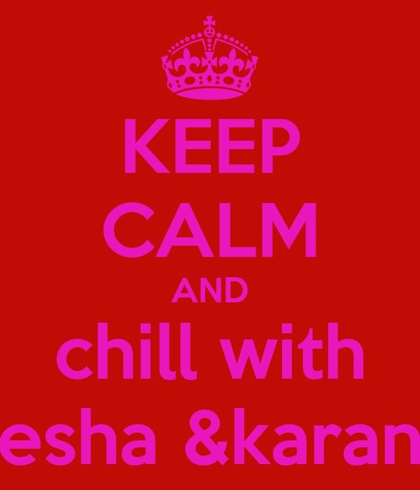 KEEP CALM AND chill with esha &karan