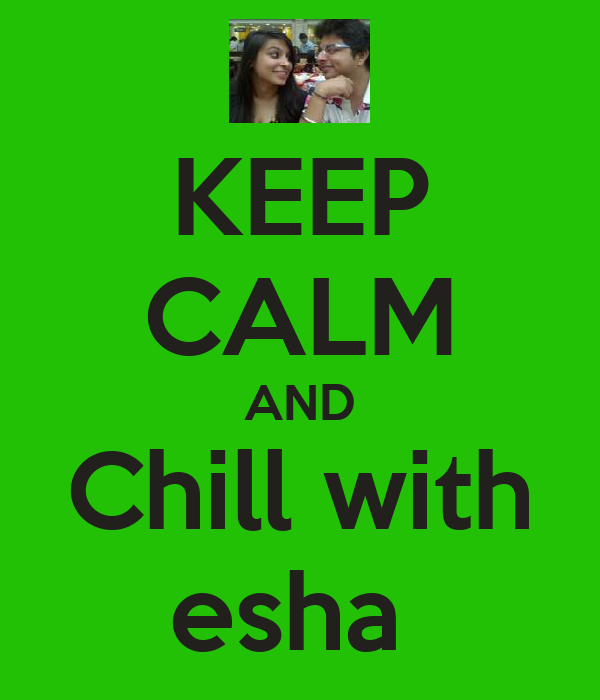 KEEP CALM AND Chill with esha
