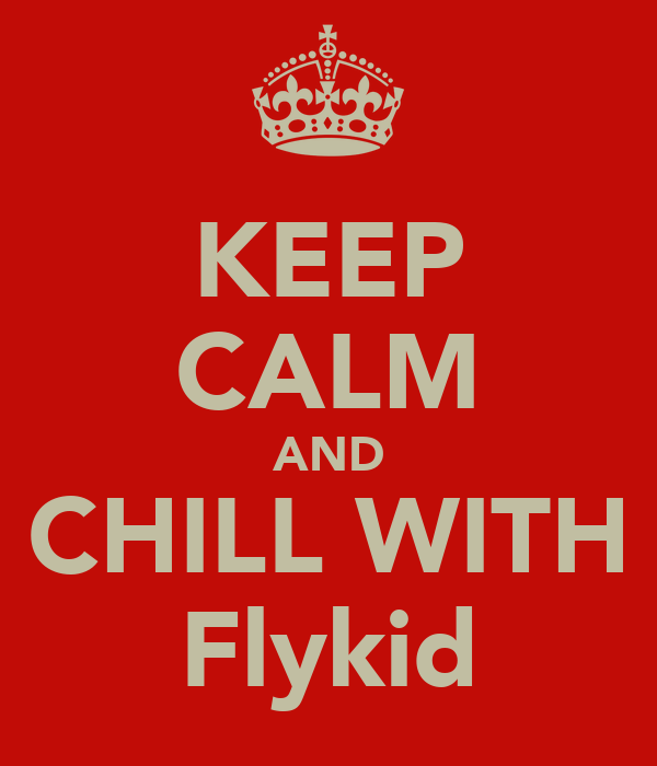 KEEP CALM AND CHILL WITH Flykid