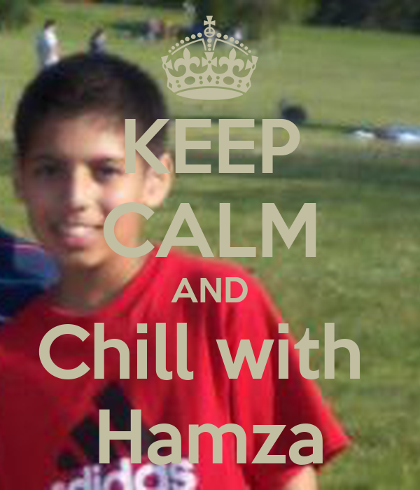 KEEP CALM AND Chill with  Hamza
