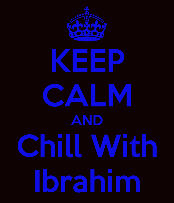 KEEP CALM AND Chill With Ibrahim