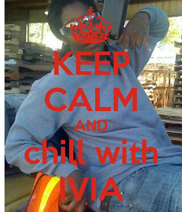 KEEP CALM AND chill with IVIA