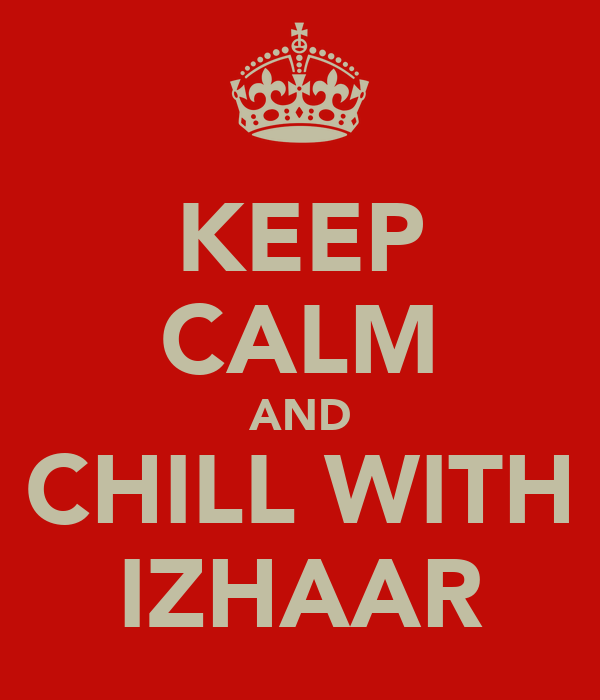 KEEP CALM AND CHILL WITH IZHAAR